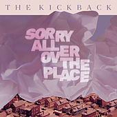 Sorry All over the Place by The Kickback