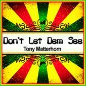 Don't Let Dem See (Ringtone) by Tony Matterhorn