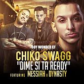 Dime Si Estas Ready (feat. Messiah & Dynasty) by Chiko Swagg