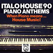 Italo House 90: Piano Anthems (When Piano Means... House Music!!) von Various Artists