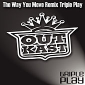 The Way You Move Remix Triple Play by Outkast