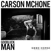 Goodluck Man by Carson McHone