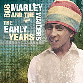 The Early Years by Bob Marley