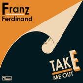 Take Me Out (Naum Gabo Re-version) by Franz Ferdinand