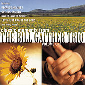 Classic Moments From The Bill Gaither Trio Vol. 1 by Bill & Gloria Gaither