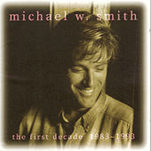 The First Decade: 1983-1993 by Michael W. Smith