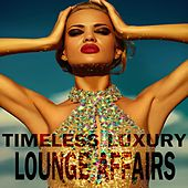 Timeless And Luxury Lounge Affairs by Various Artists