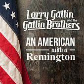 An American With A Remington by Larry Gatlin And The Gatlin Brothers