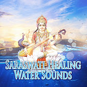 Saraswati: Healing Water Sounds – New Age Music for Relaxation & Meditation, Creativity, Inner Peace, Insight, Self Knowledge, Stress Relief, Divine Wisdom, Water Music Therapy by Water Music Oasis