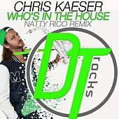 Who's in the House (Natty Rico Remix) by Chris Kaeser