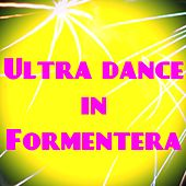Ultra Dance in Formentera (50 Essential Top Hits EDM for Your Party) de Various Artists