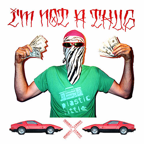 I'm Not A Thug by Plastic Little