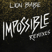 Impossible Remixes by Lion Babe