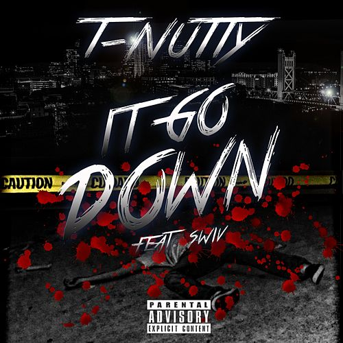 It Goes Down (feat. Swiv) - Single by T-Nutty