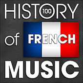 The History of French Music (100 Famous Songs) by Various Artists