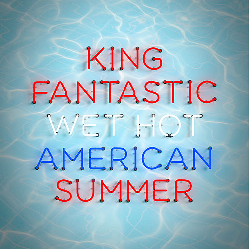 Wet Hot American Summer by King Fantastic