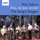 Bob Chilcott: Thou, My Love, Art Fair von King's Singers
