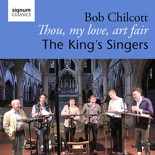 Bob Chilcott: Thou, My Love, Art Fair by King's Singers