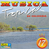 Música Tropical de Colombia, Vol. 17 by Various Artists