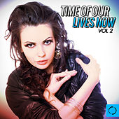 Time of Our Lives Now, Vol. 2 by Various Artists