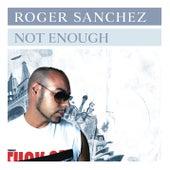 Not Enough by Roger Sanchez