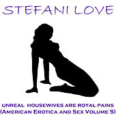 Unreal Housewives Are Royal Pains - American Erotica and Sex, Vol. 5 de Stefani Love