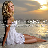 Chill on the Beach, Vol. 3 (22 Finest Balearic Downbeat & Ibiza Chillout Lounge Tunes) by Various Artists