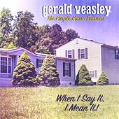 When I Say It, I Mean It! by Gerald Veasley