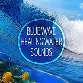 Blue Wave: Healing Water Sounds – New Age Music for Deep Relax, De-stress & Anxiety Relief, Massage Therapy, Spa Treatment, Sound Masking by Water Music Oasis