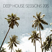 Deep House Sessions 2015 de Various Artists