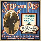Step With Pep: The Ragtime and Dance Music of Mel B. Kaufman by Various Artists