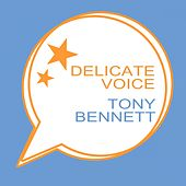Delicate Voice by Tony Bennett