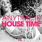 Anytime Is House Time, Vol. 1 by Various Artists
