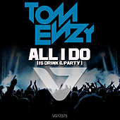All I Do [Is Drink & Party] von Tom Enzy