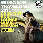Music for Travelling 2015 - Chill Out and Lounge Music Session Vol. 1 by Various Artists