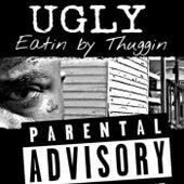 Eatin By Thuggin de Ugly