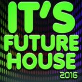 It's Future House 2016 (52 Songs Top Dance Hits for Ibiza, Formentera, Rimini, Barcellona, Rimini, Miami, London, Mykonos) by Various Artists