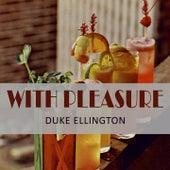 With Pleasure von Duke Ellington