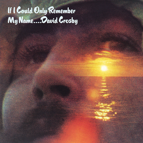 If I Could Only Remember My Name... by David Crosby