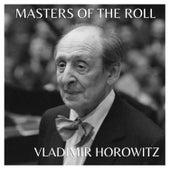 The Masters Of The Roll - Vladimir Horowitz by Vladimir Horowitz