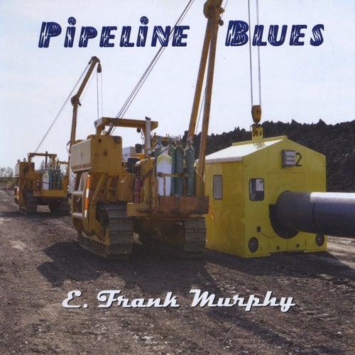 Pipeline Blues by E. Frank Murphy