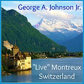 Live At Montreux by George A. Johnson Jr.