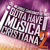 Gotta Have Musica Cristiana V2 by Various Artists