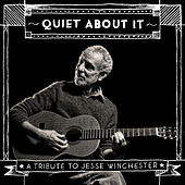 Quiet About It (A Tribute to Jesse Winchester) by Various Artists