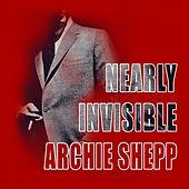 Nearly Invisible by Archie Shepp