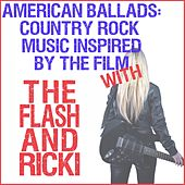 American Ballads: Country Rock Music Inspired by the Film with the Flash & Ricki de Various Artists