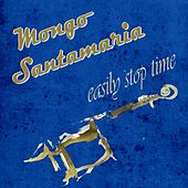 Easily Stop Time di Mongo Santamaria