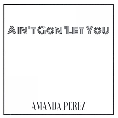 Ain't Gon' Let You - Single by Amanda Perez