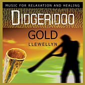Didgeridoo Gold: Music for Relaxation and Healing by Llewellyn