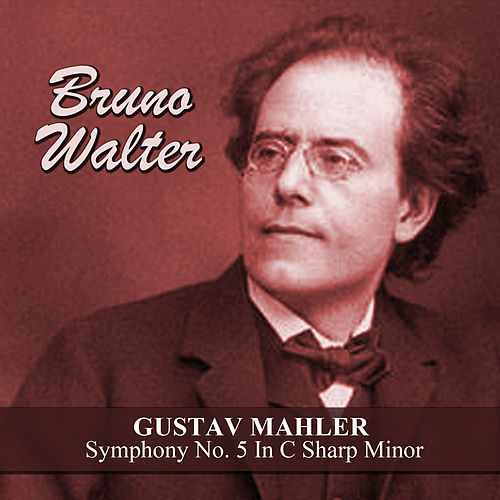 Gustav Mahler: Symphony No. 5 In C Sharp Minor by Bruno Walter